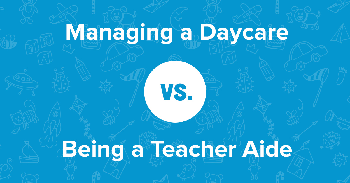Managing A Daycare Vs Being A Teacher Aide